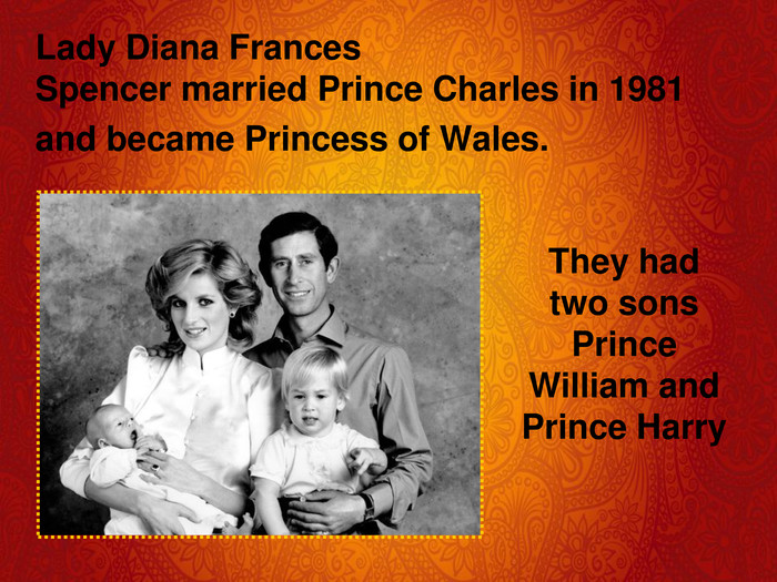 They had two sons Prince William and Prince Harry