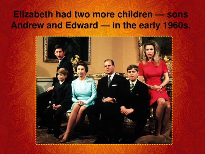 Elizabeth had two more children — sons Andrew and Edward — in the early 1960s.