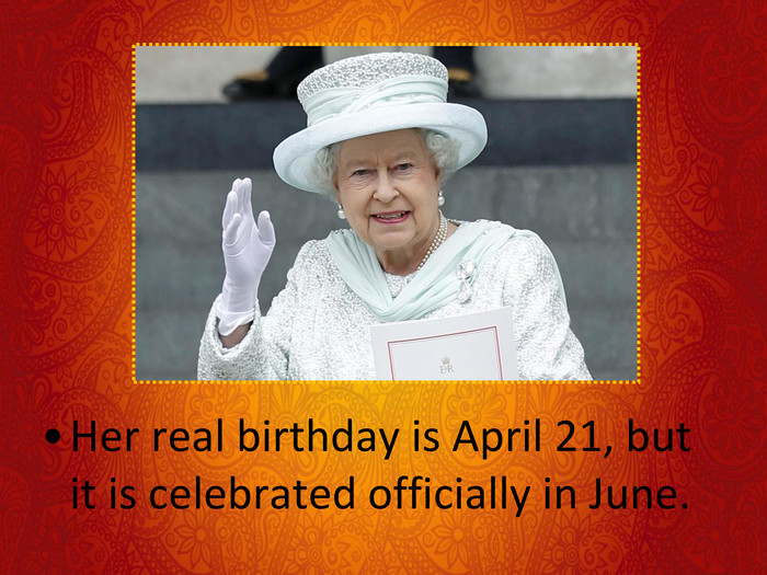 Her real birthday is April 21, but it is celebrated officially in June.