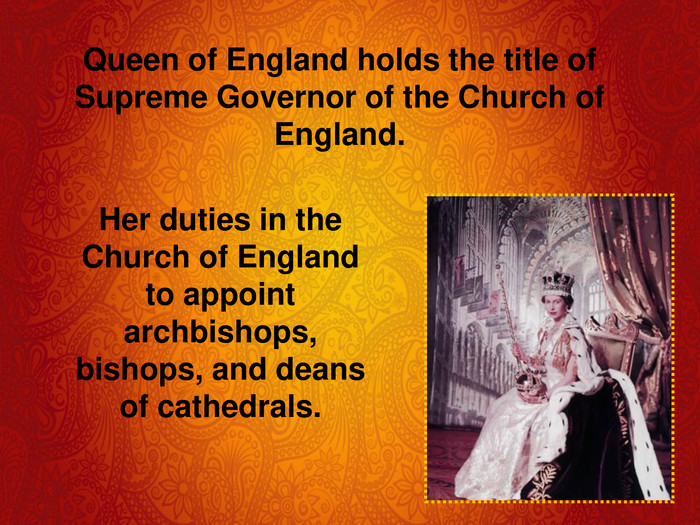 Queen of England holds the title of Supreme Governor of the Church of England.
