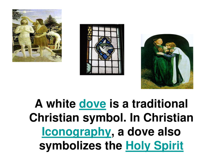A white dove is a traditional Christian symbol. In Christian Iconography, a dove also symbolizes the Holy Spirit