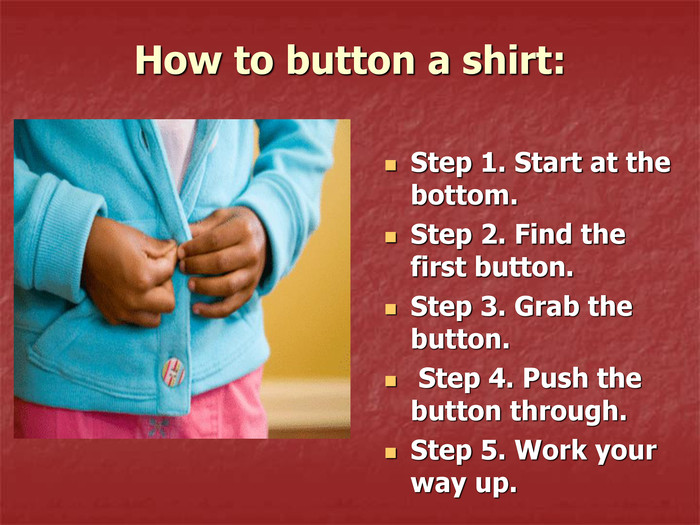 How to button a shirt: Step 1. Start at the bottom.