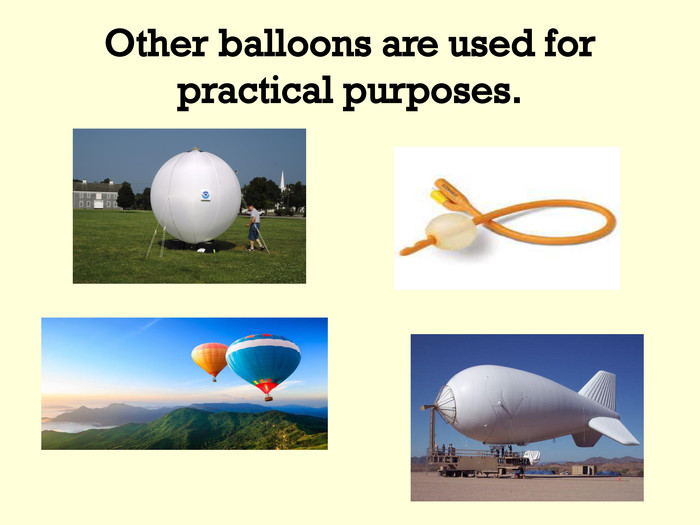 Other balloons are used for practical purposes.