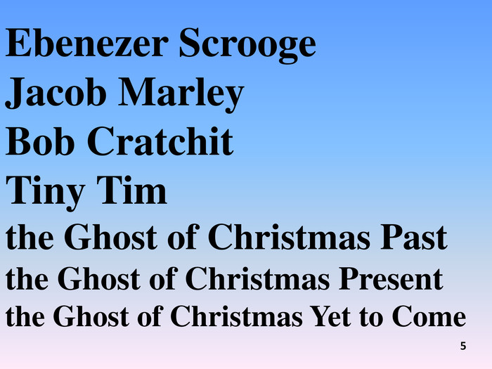 Ebenezer Scrooge Jacob Marley Bob Cratchit. Tiny Tim the Ghost of Christmas Pastthe Ghost of Christmas Presentthe Ghost of Christmas Yet to Come 5