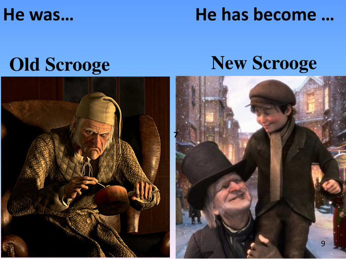 Old Scrooge New Scrooge. He was… He has become … 9