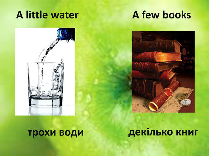 A little waterдекілько книг. A few booksтрохи води