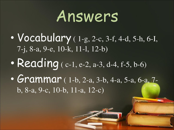 Answers Vocabulary ( 1-g, 2-c, 3-f, 4-d, 5-h, 6-I, 7-j, 8-a, 9-e, 10-k, 11-l, 12-b)