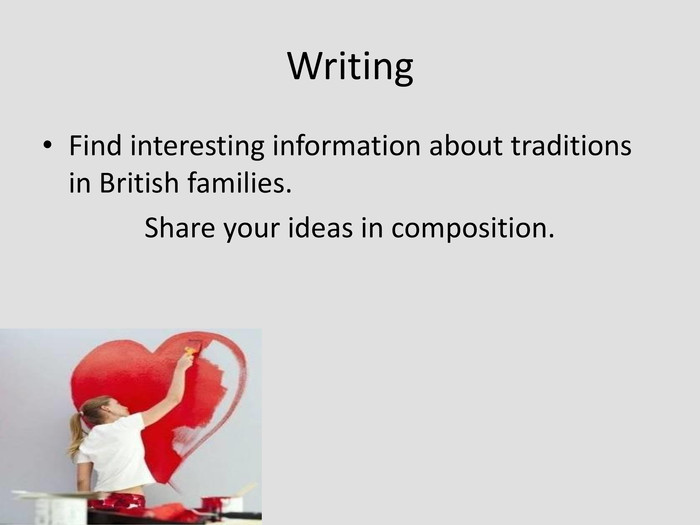 Writing Find interesting information about traditions in British families. 