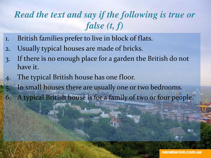 Read the text and say if the following is true or false (t, f) British families prefer to live in block of flats.