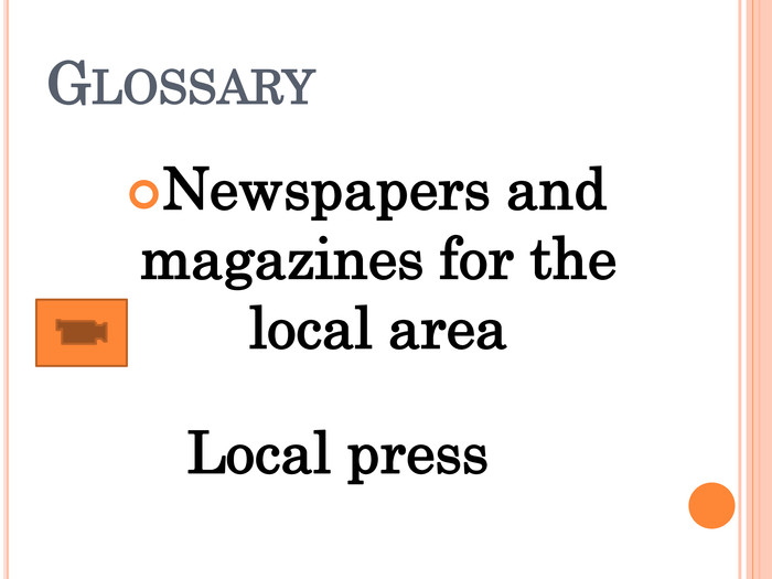 Newspapers and magazines for the local area GLOSSARY Local press