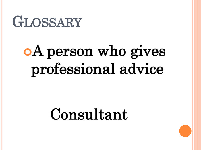 A person who gives professional advice Consultant  GLOSSARY