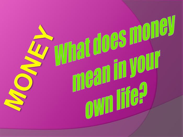 What does money mean in your own life?MONEY