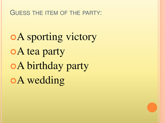 Guess the item of the party: A sporting victory A tea party. A birthday party. A wedding
