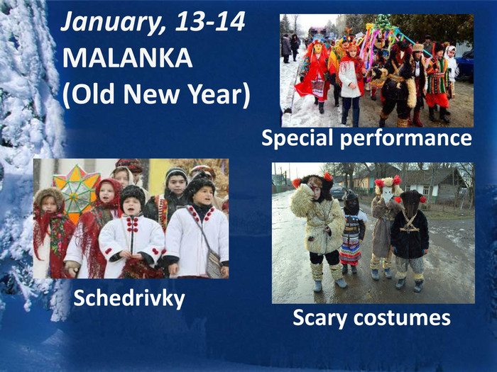 January, 13-14 MALANKA (Old New Year) Special performance Schedrivky. Scary costumes