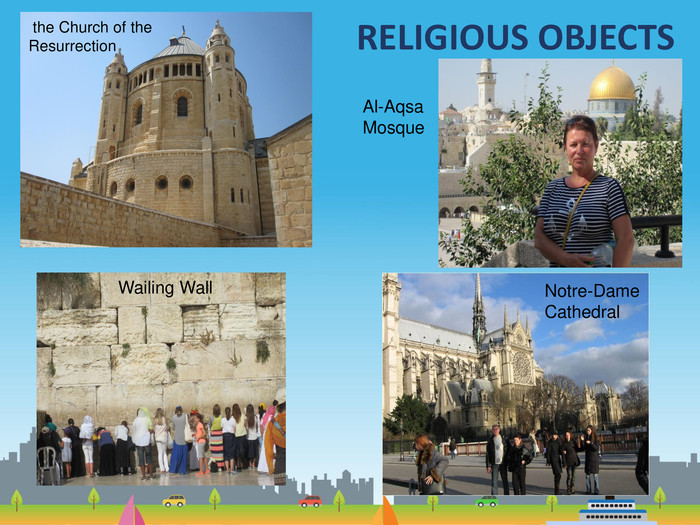 RELIGIOUS OBJECTS the Church of the Resurrection. Al-Aqsa Mosque. Wailing Wall. Notre-Dame. Cathedral