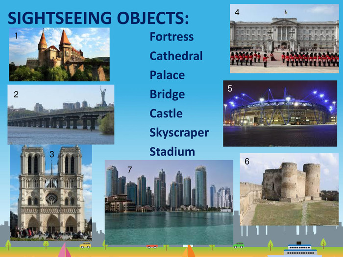 SIGHTSEEING OBJECTS: Fortress. Cathedral. Palace. Bridge. Castle. Skyscraper. Stadium 1234567