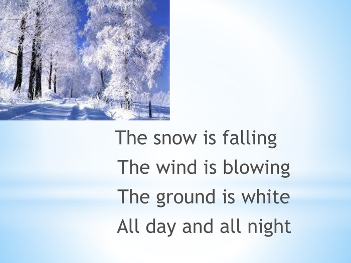 The snow is falling The wind is blowing The ground is white All day and all night