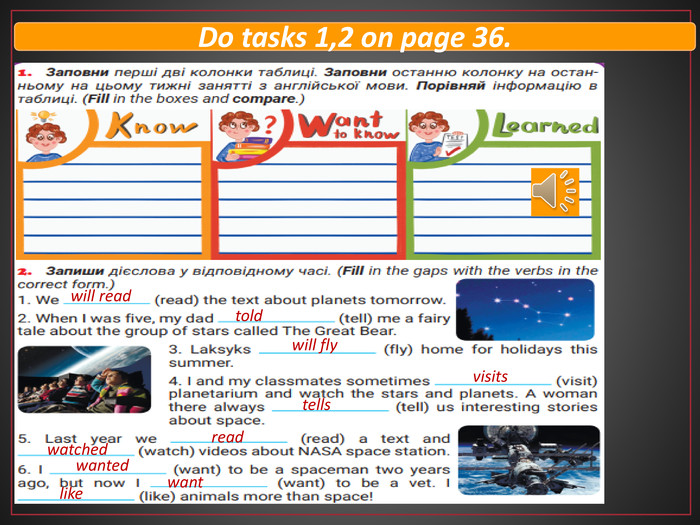 Do tasks 1,2 on page 36.will readtoldwill flyvisitstellsreadwatchedwantedwantlike