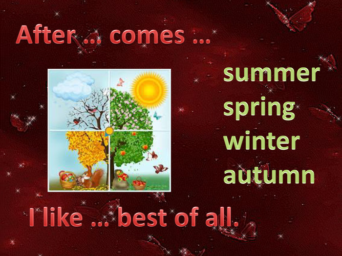 I like … best of all. After … comes …summerspringwinterautumn